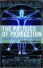 Review Of The Politics Of Perfection: Technology And Creation In Literature And Film