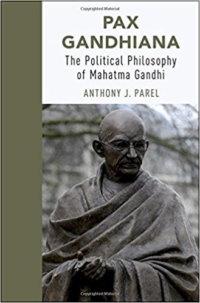 Pax Gandhiana: The Political Philosophy Of Mahatma Gandhi