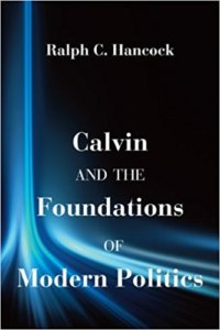 Calvin And The Foundations Of Modern Politics (Second Preface)