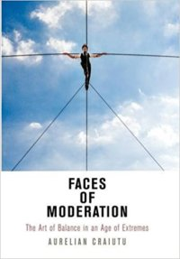 Faces Of Moderation: The Art Of Balance In The Age Of Extremes