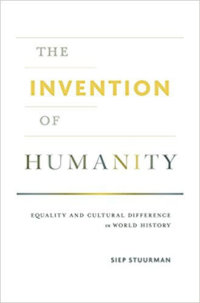 The Invention Of Humanity: Equality And Cultural Difference In World History