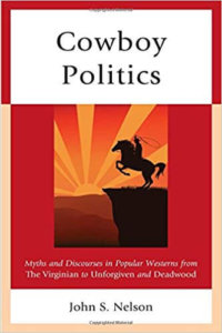 Cowboy Politics: Myths And Discourses In Popular Westerns From The Virginian To Unforgiven And Deadwood