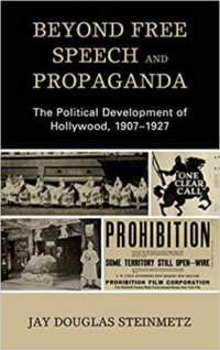 Beyond Free Speech And Propaganda: The Political Development Of Hollywood, 1907–1927