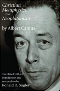 Camus' Christian Metaphysics And Neoplatonism
