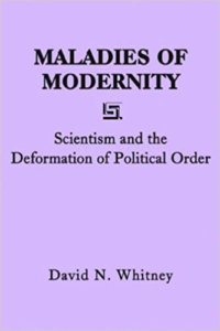 Review Of Maladies Of Modernity: Scientism And The Deformation Of Political Order