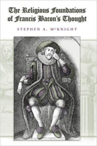 To Believe Or Deceive? Sir Francis Bacon, Religion, And The New Science