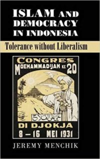Islam And Democracy In Indonesia: Tolerance Without Liberalism