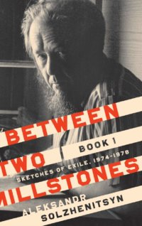 Solzhenitsyn's Between Two Milestones: Sketches Of Exile, 1974-1978