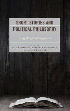 Short Stories And Political Philosophy: Power, Prose, And Persuasion