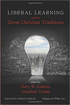 Liberal Learning And The Great Christian Tradition