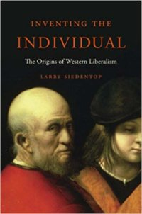 Rediscovering Liberalism: A Review Of Larry Siedentop's Inventing The Individual