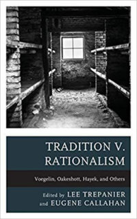 Tradition V. Rationalism: Voegelin, Oakeshott, Hayek, And Others