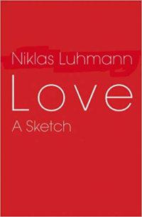 Niklas Luhmann's Love: A Sketch