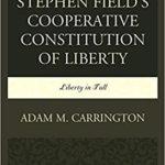 Adam Carrington Justice Stephen Field Constitution Liberty