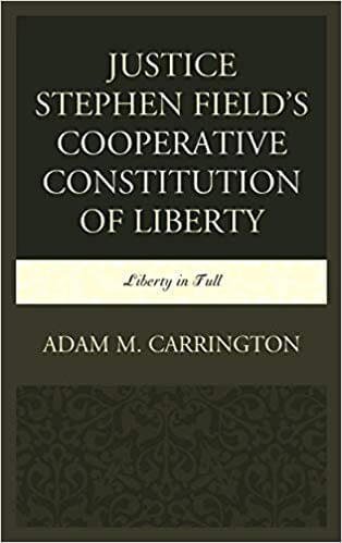 Adam Carrington Justice Stephen Field Constitution Liberty