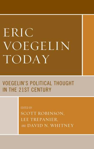 Eric Voegelin Today:  Voegelin's Political Thought In The 21st Century