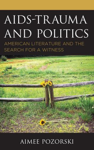 Review Of Aimee Pozorski's AIDS-Trauma And Politics: American Literature And The Search For A Witness