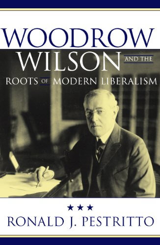 Woodrow Wilson And The Roots Of Modern American Liberalism