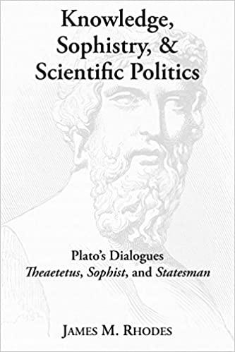 Knowledge, Sophistry, & Scientific Politics: Plato's Dialogues. Theaetetus, Sophist, And Statesman