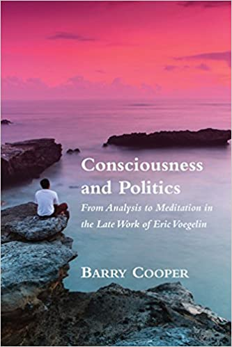 Consciousness And Politics. From Antiquity To Meditations In The Late Work Of Eric Voegelin.
